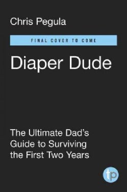 Diaper Dude: The Ultimate Dad's Guide to Surviving the First Two Years (Paperback)