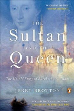 The Sultan and the Queen: The Untold Story of Elizabeth and Islam (Paperback)