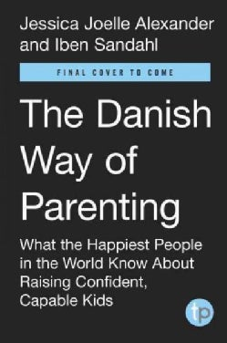 The Danish Way of Parenting: What the Happiest People in the World Know About Raising Confident, Capable Kids (Paperback)