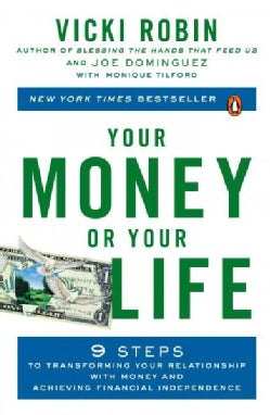Your Money or Your Life: 9 Steps to Transforming Your Relationship With Money and Achieving Financial Independence (Paperback)