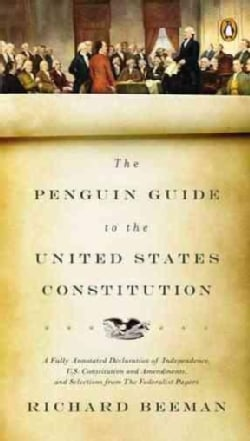 The Penguin Guide to the United States Constitution: A Fully Annotated Declaration of Independence, U.S. Constitu... (Paperback)