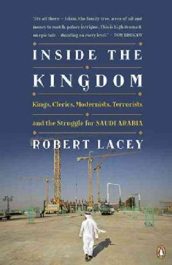 Inside the Kingdom: Kings, Clerics, Modernists, Terrorists, and the Struggle for Saudi Arabia (Paperback)