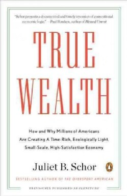 True Wealth: How and Why Millions of Americans Are Creating a Time-rich, Ecologically Light, Small-scale, High-sa... (Paperback)