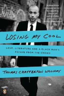 Losing My Cool: Love, Literature, and a Black Man's Escape from the Crowd (Paperback)