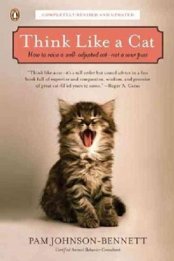 Think Like a Cat: How to Raise a Well-Adjusted Cat, Not a Sour Puss (Paperback)