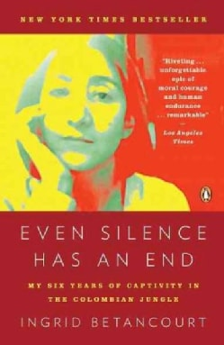 Even Silence Has an End: My Six Years of Captivity in the Colombian Jungle (Paperback)