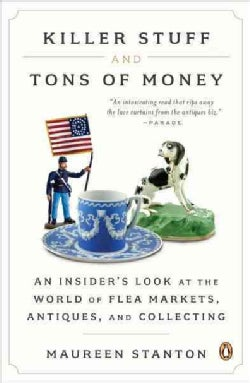 Killer Stuff and Tons of Money: An Insider's Look at the World of Flea Markets, Antiques, and Collecting (Paperback)