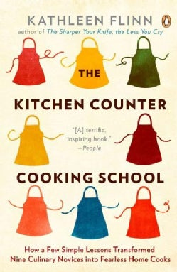 The Kitchen Counter Cooking School: How a Few Simple Lessons Transformed Nine Culinary Novices into Fearless Home... (Paperback)