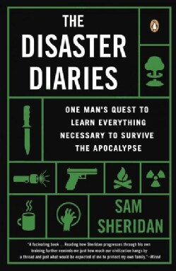 The Disaster Diaries: One Man's Quest to Learn Everything Necessary to Survive the Apocalypse (Paperback)
