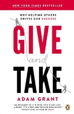 Give and Take: Why Helping Others Drives Our Success (Paperback)