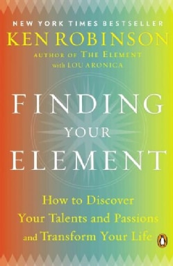 Finding Your Element: How to Discover Your Talents and Passions and Transform Your Life (Paperback)