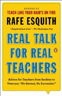 """Real Talk for Real Teachers: Advice for Teachers from Rookies to Veterans: """"No Retreat, No Surrender!"""" (Paperback)"""