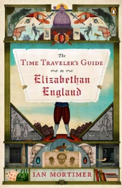 The Time Traveler's Guide to Elizabethan England (Paperback)