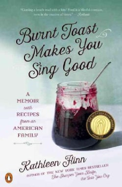 Burnt Toast Makes You Sing Good: A Memoir With Recipes from an American Family (Paperback)