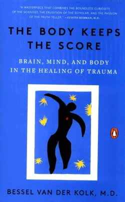 The Body Keeps the Score: Brain, Mind, and Body in the Healing of Trauma (Paperback)