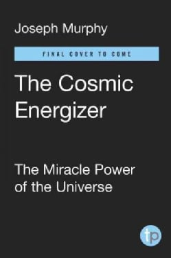 The Cosmic Energizer: The Miracle Power of the Universe (Paperback)