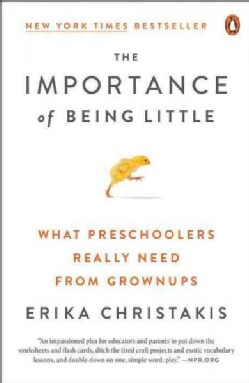 The Importance of Being Little: What Young Children Really Need from Grownups (Paperback)