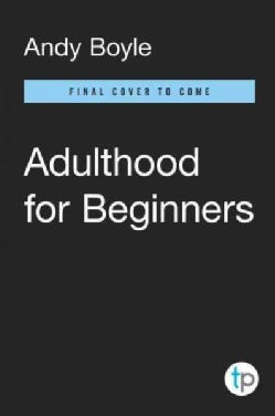 Adulthood for Beginners: All the Life Secrets Nobody Bothered to Tell You (Paperback)