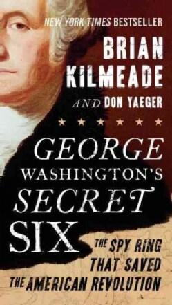 George Washington's Secret Six: The Spy Ring That Saved the American Revolution (Paperback)