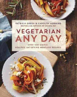 Vegetarian Any Day: Over 100 Simple, Healthy, Satisfying Meatless Recipes (Paperback)