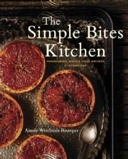 The Simple Bites Kitchen: Nourishing Whole Food Recipes for Every Day (Paperback)