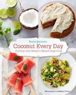 Coconut Every Day: Cooking With Nature's Miracle Superfood (Paperback)