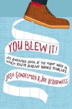 You Blew It!: An Awkward Look at the Many Ways in Which You've Already Ruined Your Life (Paperback)