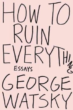 How to Ruin Everything: Essays (Paperback)