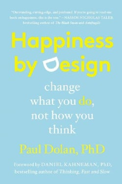 Happiness by Design: Change What You Do, Not How You Think (Paperback)