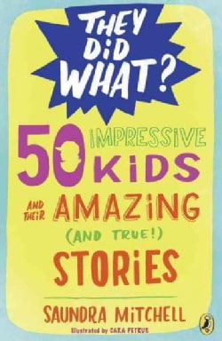 50 Impressive Kids and Their Amazing and True Stories (Paperback)