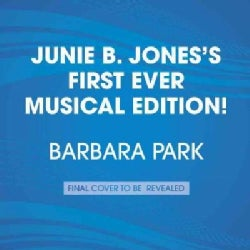 Junie B. Jones's First Ever Musical Edition!: First Grader (At Last!) Plus 15 Songs from Junie B. Jones the Musical (CD-Audio)