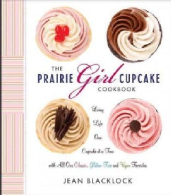 The Prairie Girl Cupcake Cookbook: Living Life One Cupcake at a Time (Hardcover)