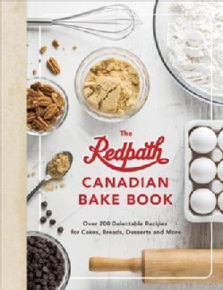 The Redpath Canadian Bake Book: Over 200 Delectable Recipes for Cakes, Breads, Desserts and More (Hardcover)