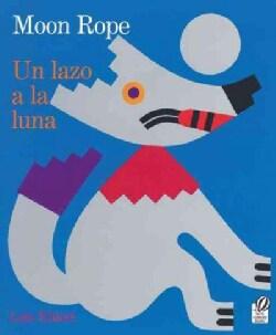 Un Lazo a La Luna / Moon Rope: Una Leyenda Peruana / a Peruvian Folktale (Paperback)