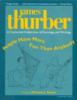 People Have More Fun Than Anybody: A Centennial Celebration of Drawings and Writings by James Thurber (Paperback)