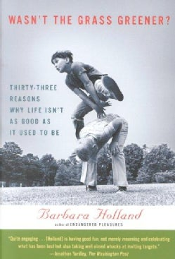 Wasn't the Grass Greener?: Thirty-Three Reasons Why Life Isn's As Good As It Used to Be (Paperback)