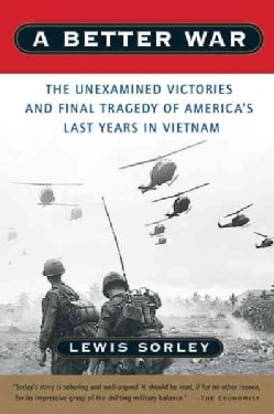 A Better War: The Unexamined Victories and Final Tragedy of America's Last Years in Vietnam (Paperback)
