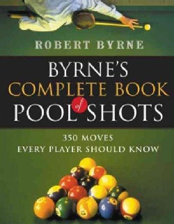 Byrne's Complete Book of Pool Shots: 350 Moves Every Player Should Know (Paperback)