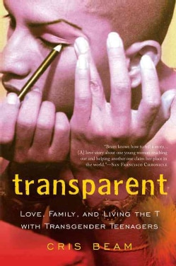 Transparent: Love, Family, and Living the T With Transgender Teenagers (Paperback)
