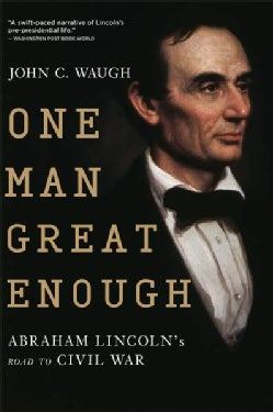 One Man Great Enough: Abraham Lincoln's Road to Civil War (Paperback)