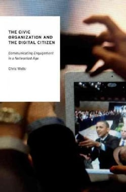 The Civic Organization and the Digital Citizen: Communicating Engagement in a Networked Age (Paperback)