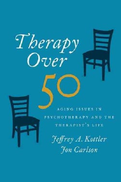 Therapy over 50: Aging Issues in Psychotherapy and the Therapist's Life (Hardcover)