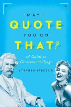 May I Quote You on That?: A Guide to Grammar and Usage (Paperback)