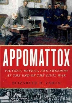 Appomattox: Victory, Defeat, and Freedom at the End of the Civil War (Paperback)