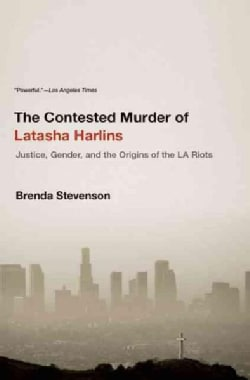 The Contested Murder of Latasha Harlins: Justice, Gender, and the Origins of the LA Riots (Paperback)