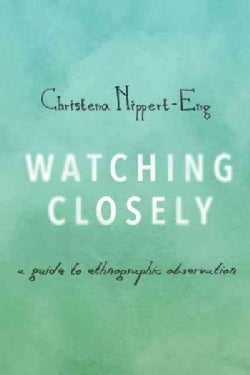 Watching Closely: A Guide to Ethnographic Observation (Paperback)