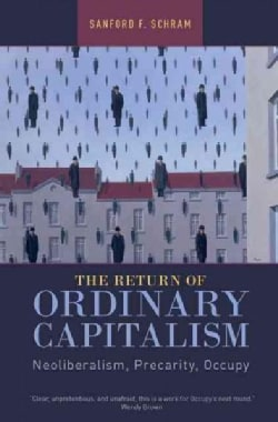 The Return of Ordinary Capitalism: Neoliberalism, Precarity, Occupy (Paperback)