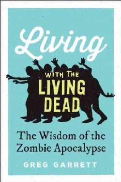 Living With the Living Dead: The Wisdom of the Zombie Apocalypse (Hardcover)