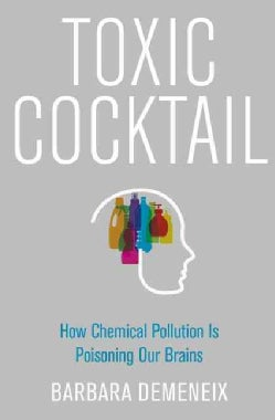 Toxic Cocktail: How Chemical Pollution Is Poisoning Our Brains (Hardcover)