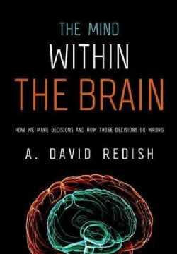 The Mind within the Brain: How We Make Decisions and How Those Decisions Go Wrong (Paperback)